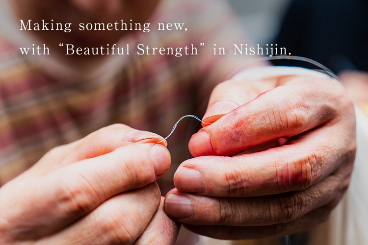 "Making something new, with ""Beautiful Strength"" in Nishijin."
